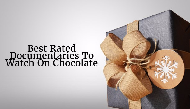 best-rated-documentaries-to-watch-on-chocolate