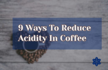 Ways to Reduce Acidity In Coffee